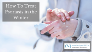 Best Tips For Managing Psoriasis In Cold Weather From Cumberland Dermatology