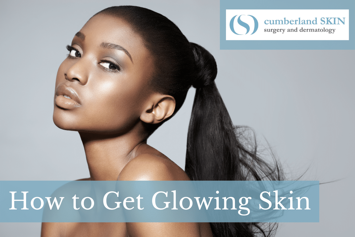 How To Get Glowing Skin – 7 Tips From Cumberland Skin